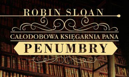 Całodobowa Księgarnia Pana Penumbry – z miłości do książek ku wielkiej tajemnicy