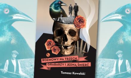 Spotkanie w Katowicach z Tomkiem Kowalskim – Rozmowa na trzech grabarzy i jedną śmierć